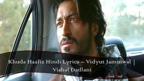Khuda-Haafiz-Hindi-Lyrics-Vidyut-Jammwal-Vishal-Dadlani