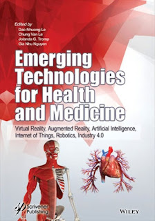 Emerging Technologies for Health and Medicine Virtual Reality, Augmented Reality, Artificial Intelligence, Internet of Things, Robotics, Industry 4.0