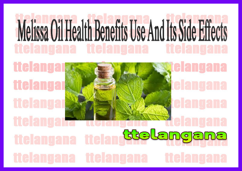 Melissa Oil Health Benefits Use And Its Side Effects
