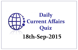 Current Affairs Quiz- 18th September 2015