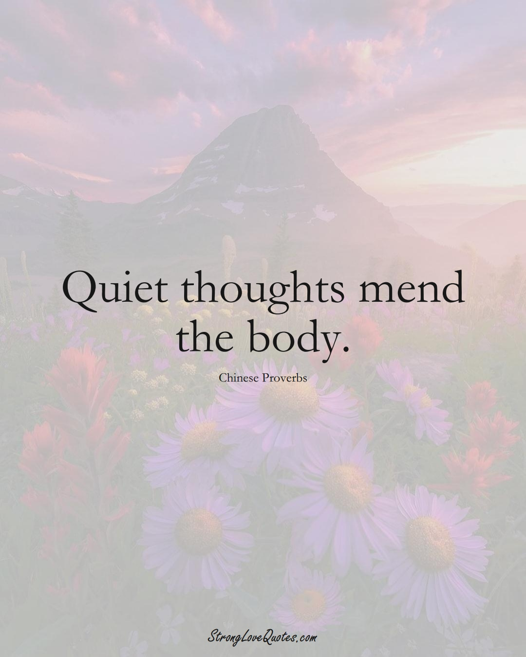 Quiet thoughts mend the body. (Chinese Sayings);  #AsianSayings