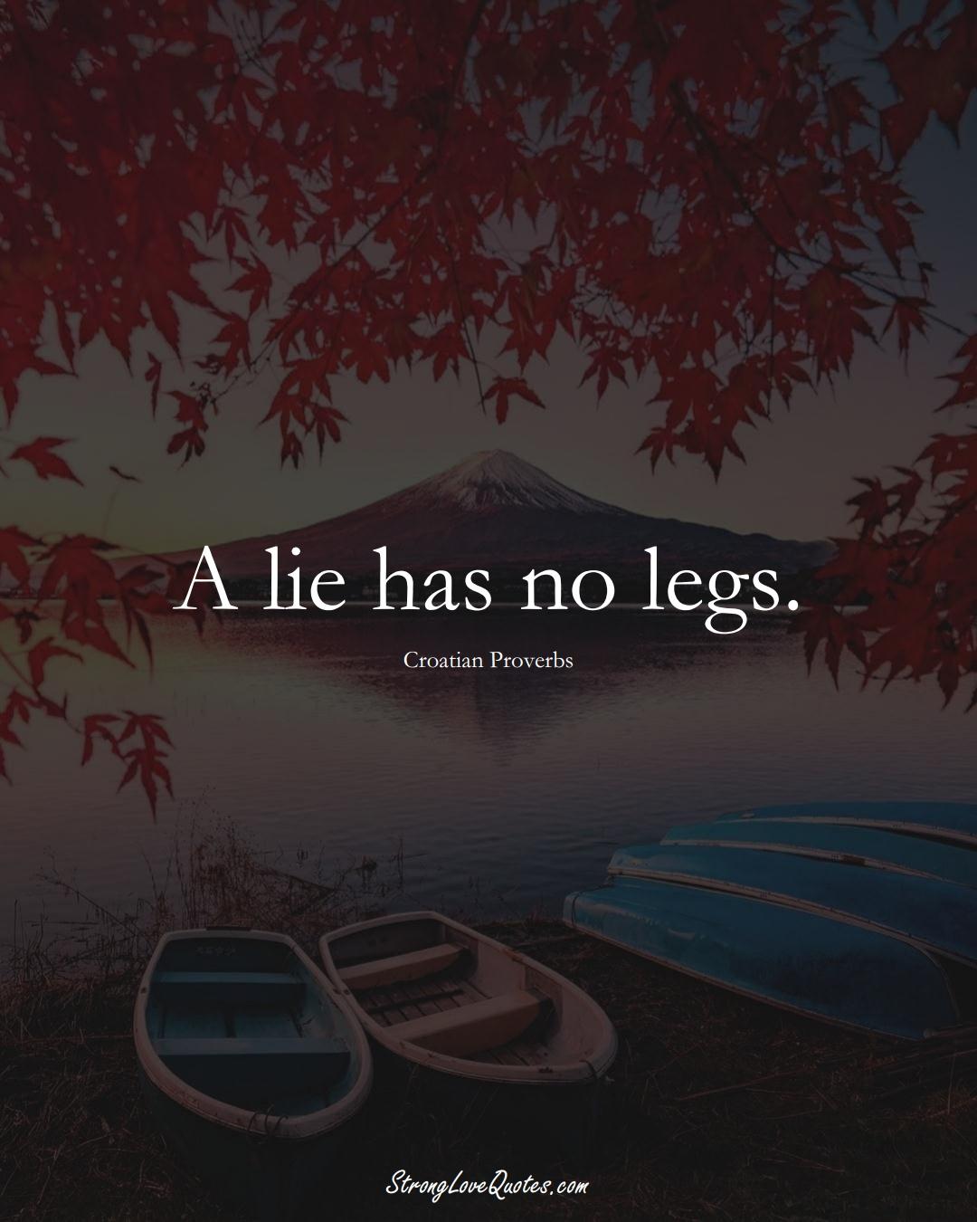 A lie has no legs. (Croatian Sayings);  #EuropeanSayings