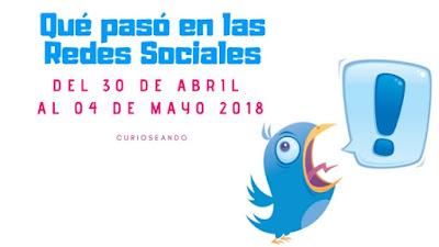 que-paso-en-redes-sociales-del-30-abril-al-04-mayo-2018