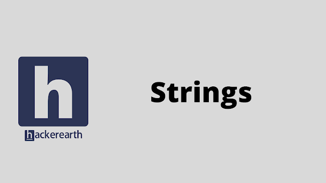 HackerEarth Strings problem solution
