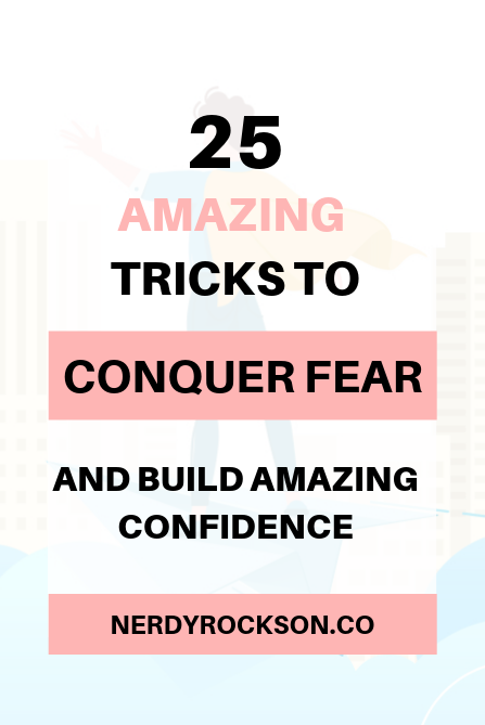 25 Amazing Tricks To Conquer fear and build amazing confidence