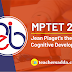MPTET 2020 : Jean Piaget's theory of cognitive development
