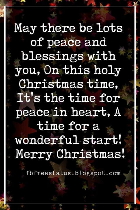 Religious Sayings For Christmas Cards, May there be lots of peace and blessings with you, On this holy Christmas time, It's the time for peace in heart, A time for a wonderful start! Merry Christmas!