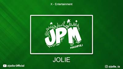 AUDIO : Jolie - JPM Magufuli : Download Mp3
