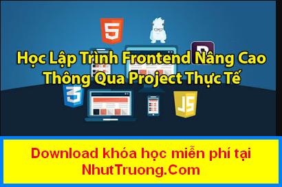 Lập trình Frontend nâng cao qua project thực tế Download miễn phí