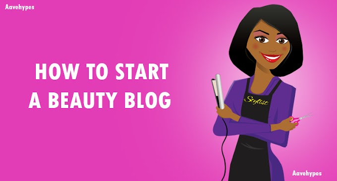 A Complete Guide To Start A Beauty Blog [Beginners Steps]
