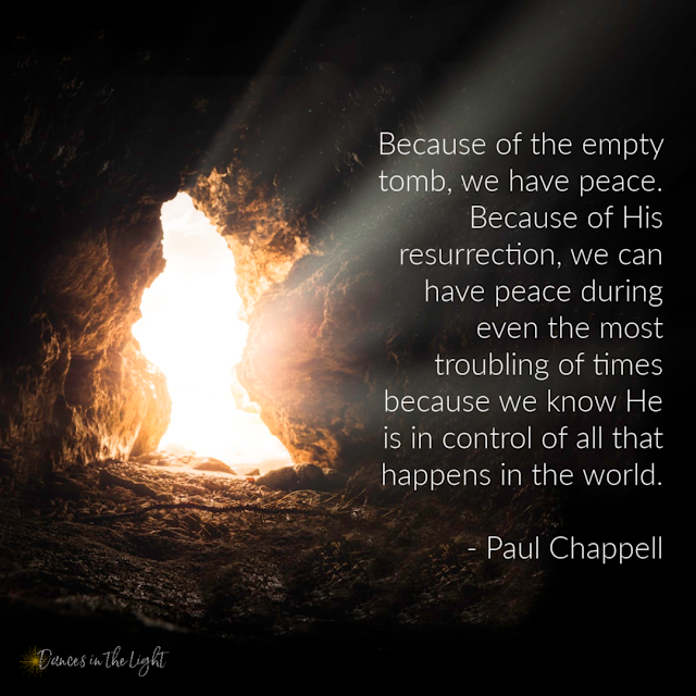Because of the empty tomb, we have peace. Because of His resurrection, we can have peace during even the most troubling of times because we know He is in control of all that happens in the world.