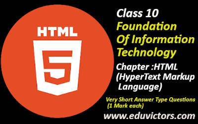 CBSE Class 10 - Foundation of Information Technology Chapter 05 - HTML (HyperText Markup Language) - VSQA (#eduvictors)(#cbsenotes)