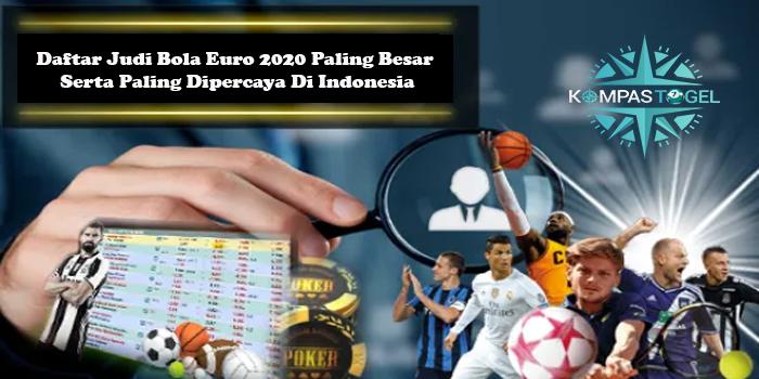 Daftar Judi Bola Euro 2020 Paling Besar Serta Paling Dipercaya Di Indonesia