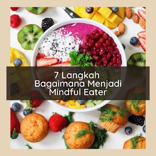 7 Langkah Bagaimana Menjadi Mindful Eater
