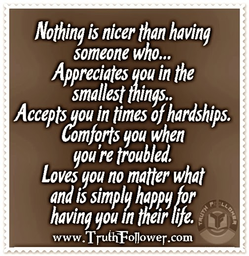 Truth Follower Nothing Is Nicer Than Having Someone Who Appreciates Accepts Comforts And Loves You