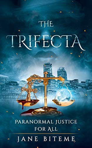 The Trifecta: Paranormal Justice for All by Jane Biteme