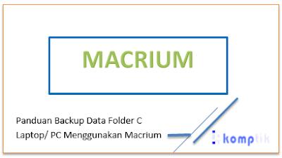 Panduan Backup Folder C Laptop Menggunakan Macrium