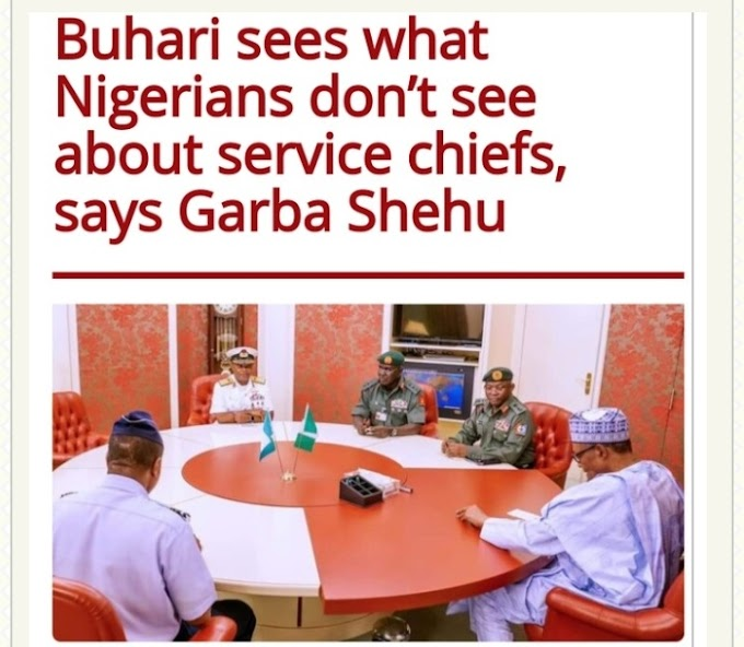 Garba Shehu:Muhammadu Buhari Sees What Nigerians Don't See About Service Chiefs, — How True is this