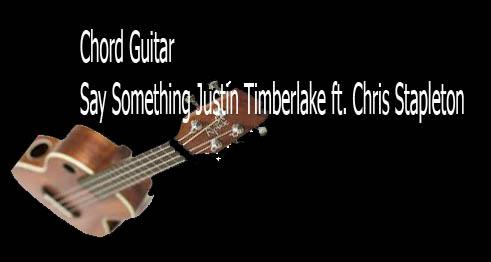 Chord Guitar Say Something Justin Timberlake ft. Chris Stapleton ...