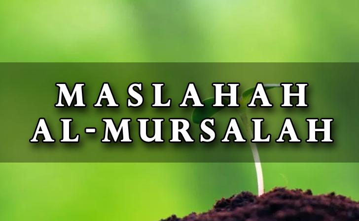 Pengertian Maslahah Al-Mursalah