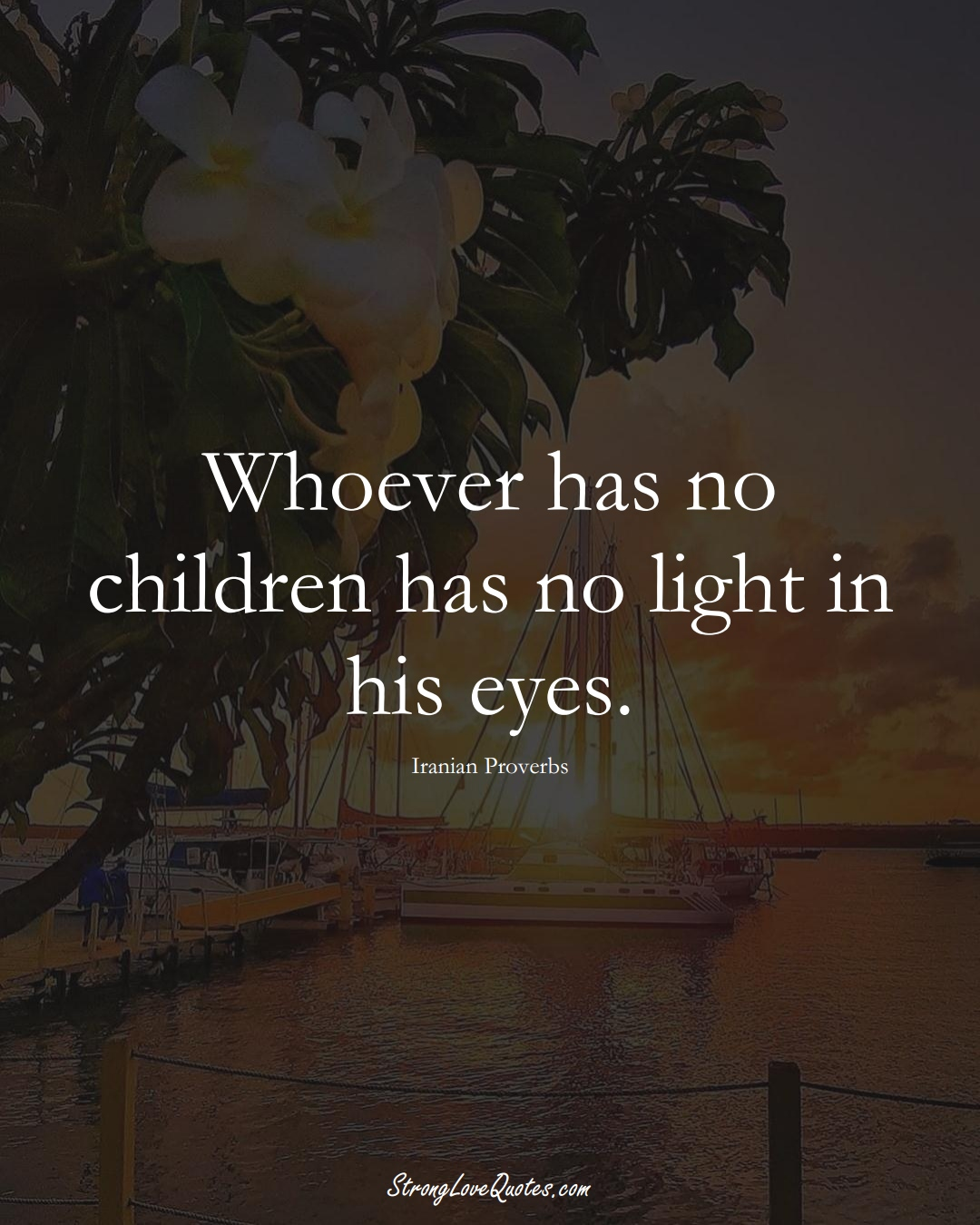 Whoever has no children has no light in his eyes. (Iranian Sayings);  #MiddleEasternSayings