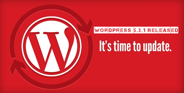WordPress 5.3.1 Released – Several Security Vulnerabilities Are Fixed – Update Now