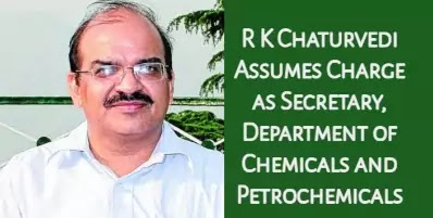 R K Chaturvedi Assumes Charge as Secretary, Department of Chemicals and Petrochemicals