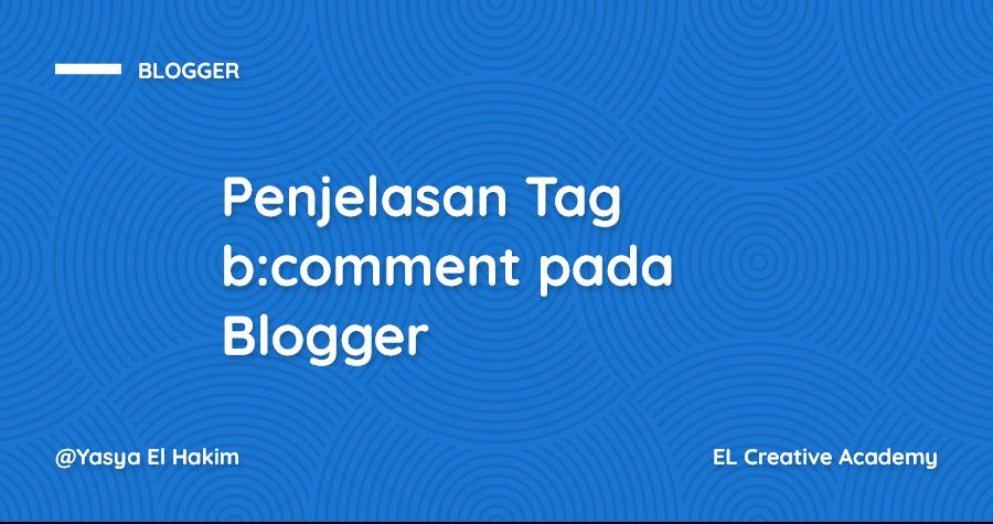 Penjelasan Tag b:comment pada Blogger