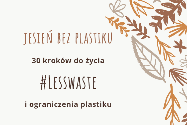 Jesień bez plastiku i 30 kroków do życia #lesswaste