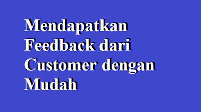 Cara Mendapatkan Feedback dari Customer dengan Mudah