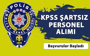 Emniyet Genel Müdürlüğü KPSS Şartsız Personel Alımı