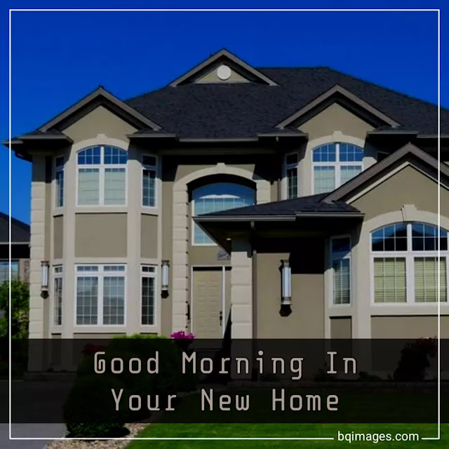 Good Morning In Your New Home Images