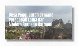 Desa Penglipuran Di mana Peradaban Lama dan Modern Berpadu Harmoni