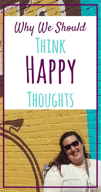 Think happy thoughts- it's actually important!