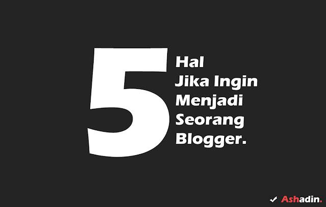 5 Hal utama yang perlu di pertimbangkan sebelum menjadi seorang Blogger