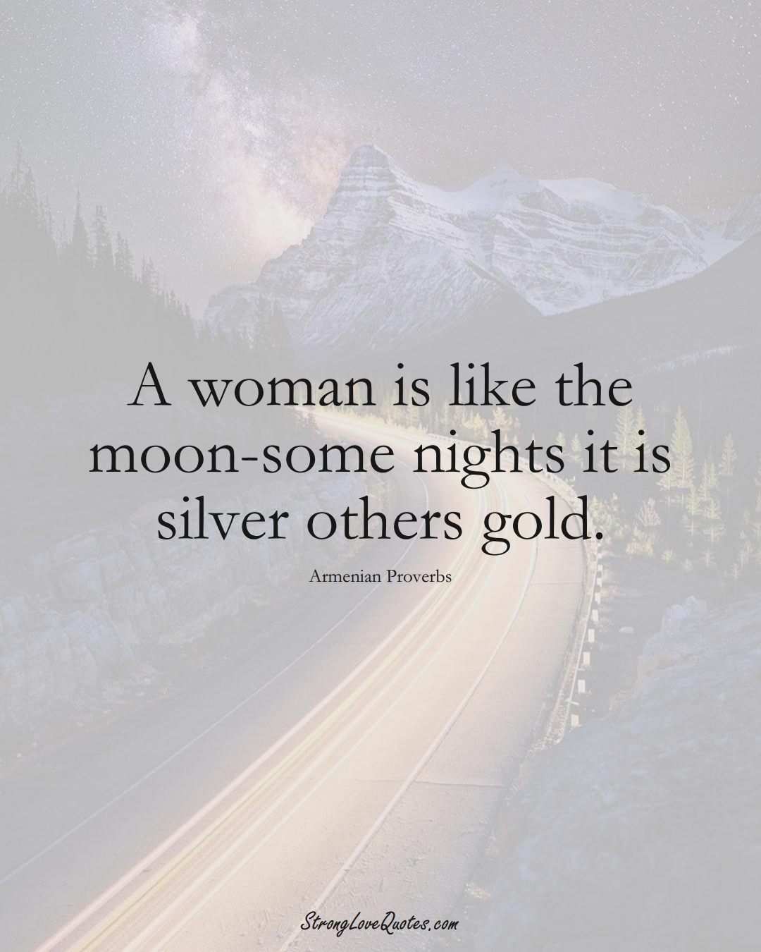 A woman is like the moon-some nights it is silver others gold. (Armenian Sayings);  #AsianSayings