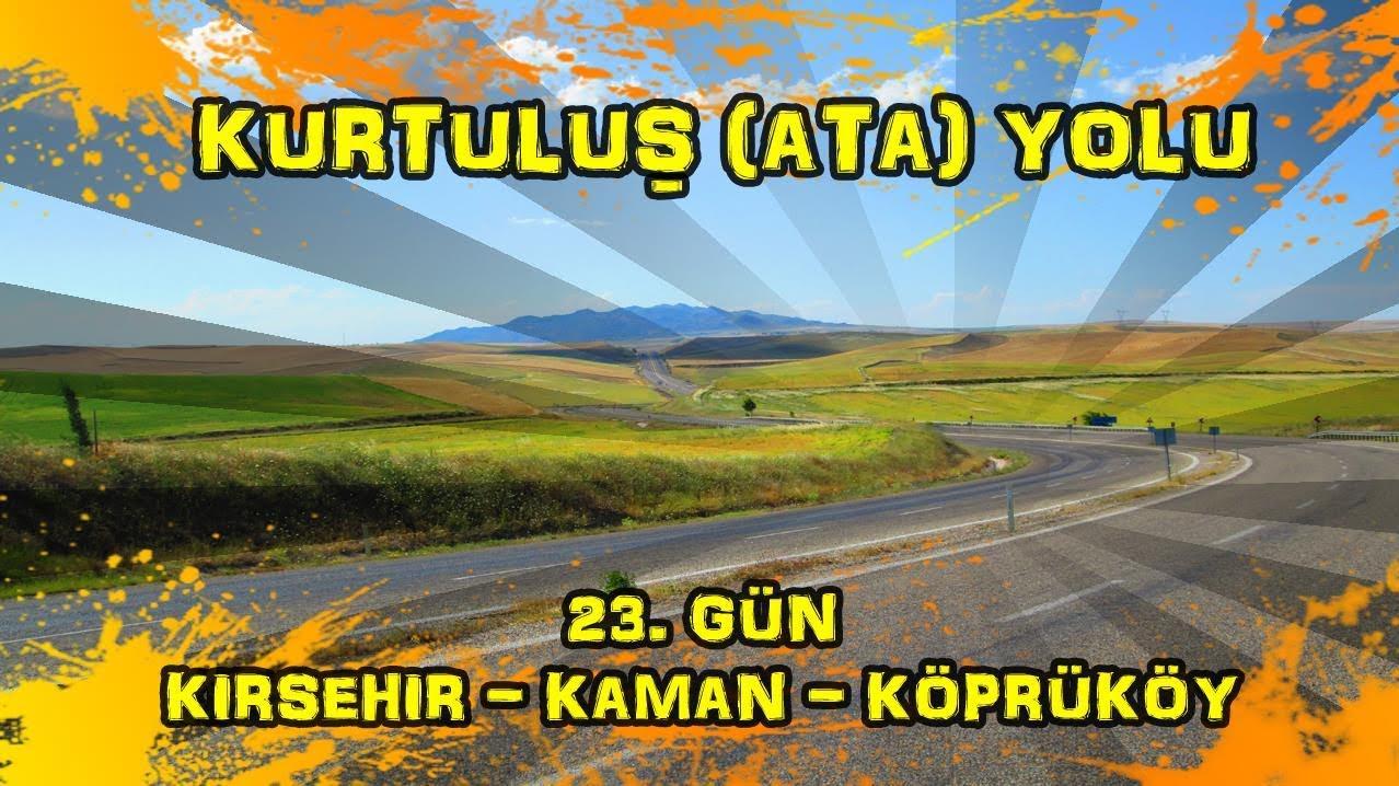 2019/07/04 Kurtuluş (Ata) yolu 23.gün Çoğun ~ Kaman ~ Köprüköy