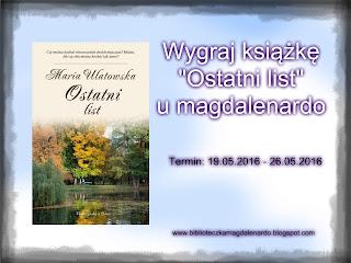 http://biblioteczkamagdalenardo.blogspot.com/2016/05/do-wygrania-ksiazka-ostatni-list-marii.html