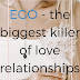 EGO - the biggest killer of love relationships!
