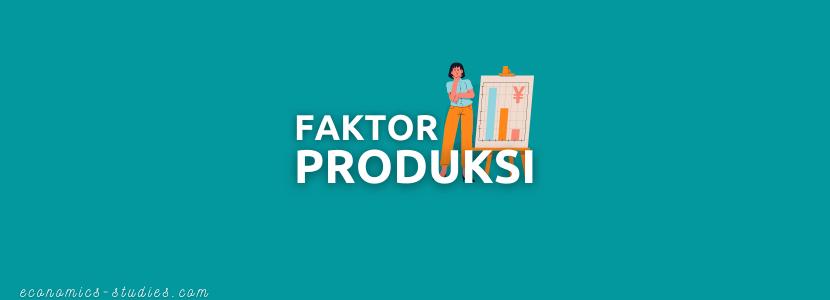 Faktor Produksi (Alam, Tenaga Kerja, Modal, Manajerial)