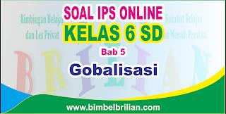 Soal IPS Online Kelas 6 ( Enam ) SD Bab 5 Globalisasi - Langsung Ada Nilainya
