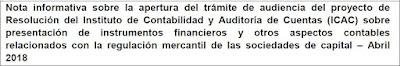 Nota informativa sobre la apertura del trámite de audiencia del proyecto de Resolución del Instituto de Contabilidad y Auditoría de Cuentas (ICAC) sobre presentación de instrumentos financieros y otros aspectos contables relacionados con la regulación mercantil de las sociedades de capital – Abril 2018
