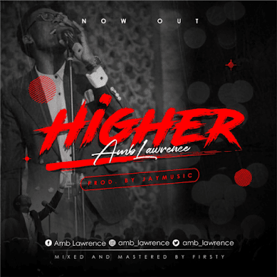Amb. Lawrence – Higher