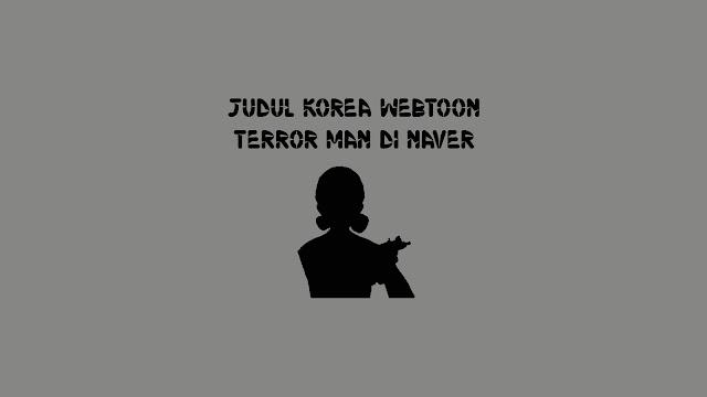 Judul Korea Webtoon Terror Man di Naver