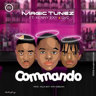 MUSIC: Magic Tunez Ft. Kenny Exy & GyC – Commando
