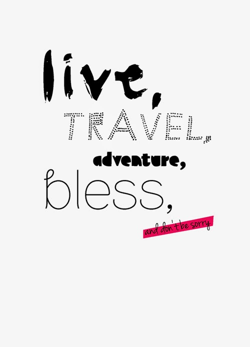 Quote of the Day :: live, travel, adventure, bless, and don't be sorry