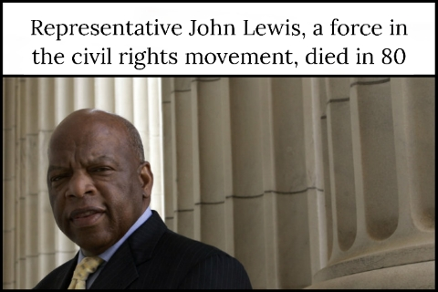 Representative John Lewis, a force in the civil rights movement, died in 80