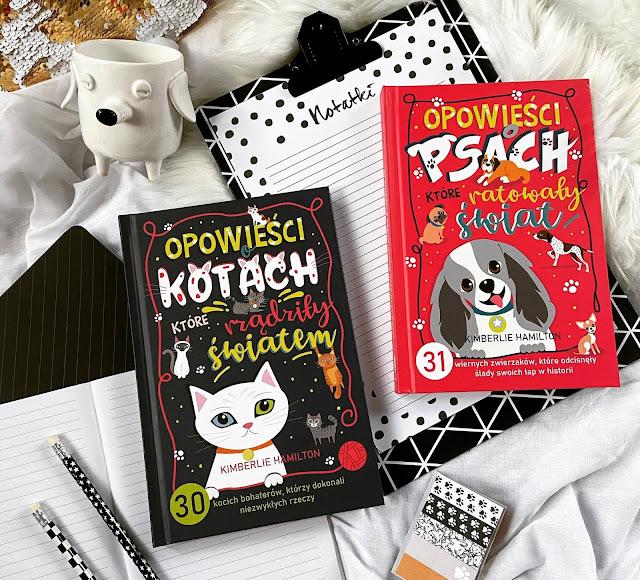 Opowieści o kotach, które rządziły światem - Kimberlie Hamilton <br> Opowieści o psach, które ratowały świat - Kimberlie Hamilton