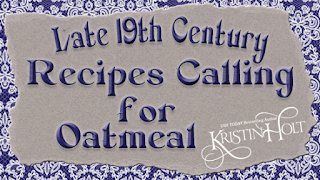 Kristin Holt | Late 19th Century Recipes Calling for Oatmeal