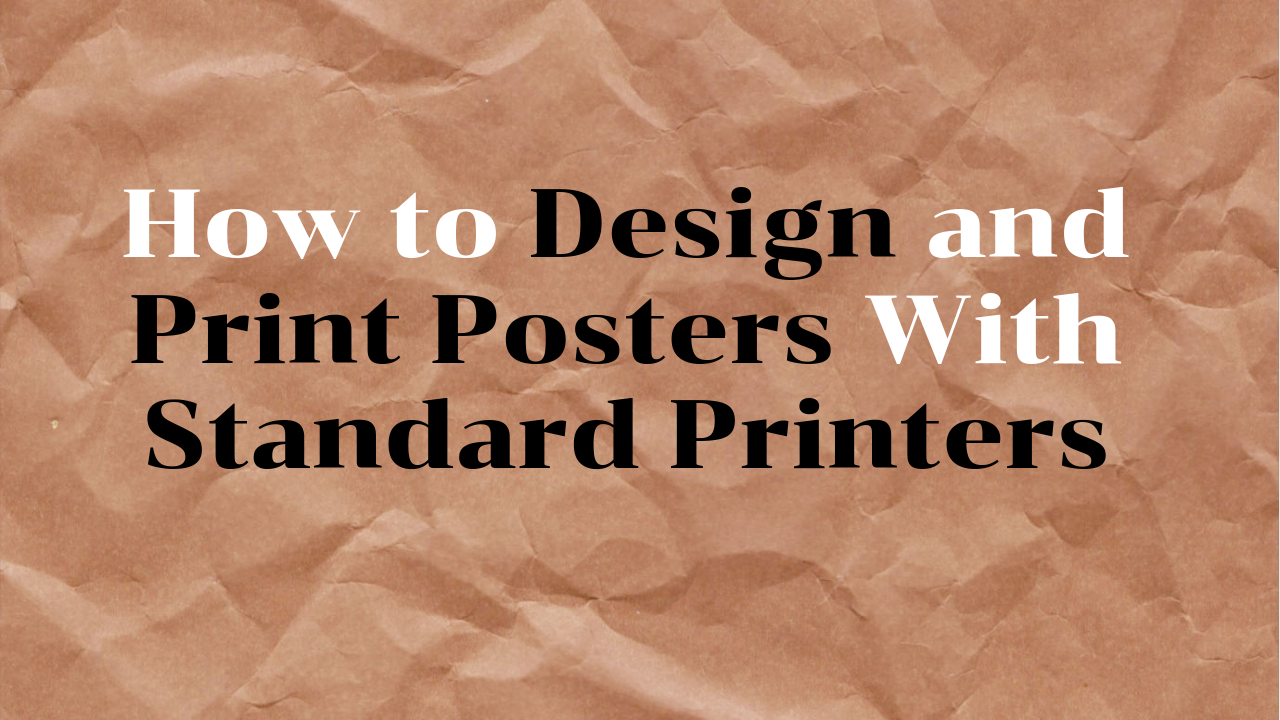 How to Design Posters and Print Them With a Standard Printer